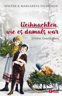 Weihnachten, wie es damals war (eBook, ePUB) - Feldkirch, Walter; Feldkirch, Margareta