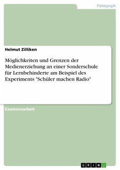 """Möglichkeiten und Grenzen der Medienerziehung an einer Sonderschule für Lernbehinderte am Beispiel des Experiments """"Schüler machen Radio"""" (eBook, PDF)"""