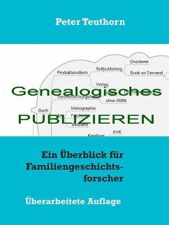 Genealogisches Publizieren (eBook, ePUB) - Teuthorn, Peter