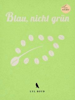 Blau, nicht grün (eBook, ePUB) - Boyd, Lyl