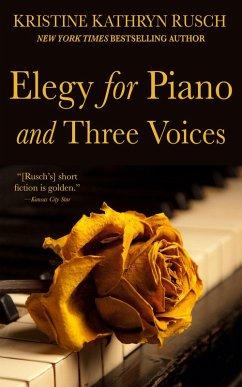 Elegy for Piano and Three Voices (eBook, ePUB) - Rusch, Kristine Kathryn