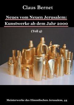 Neues vom Neuen Jerusalem: Kunstwerke ab dem Jahr 2000 (Teil 4) (eBook, ePUB)