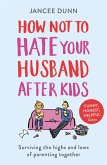 How Not to Hate Your Husband After Kids (eBook, ePUB)