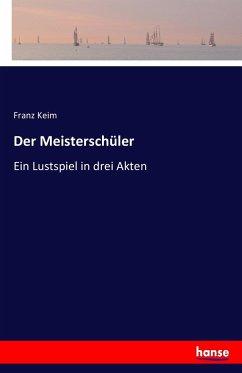 9783743325074 - Franz Keim: Der Meisterschüler - Buch