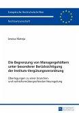 Die Begrenzung von Managergehältern unter besonderer Berücksichtigung der Instituts-Vergütungsverordnung