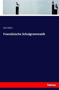 9783743325012 - Kühn, Karl: Französische Schulgrammatik - Buch