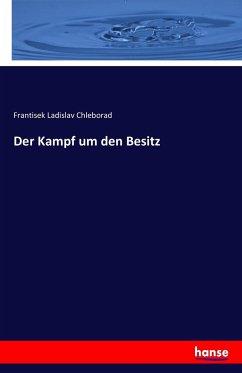 9783743325548 - Frantisek Ladislav Chleborad: Der Kampf um den Besitz - Buch