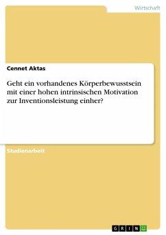 9783668311145 - Aktas, Cennet: Geht ein vorhandenes Körperbewusstsein mit einer hohen intrinsischen Motivation zur Inventionsleistung einher? - Buch