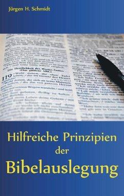 Hilfreiche Prinzipien der Bibelauslegung (eBook, ePUB) - Schmidt, Jürgen H.