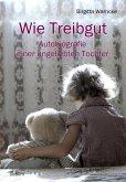 Wie Treibgut - Autobiografie einer ungeliebten Tochter (eBook, ePUB)