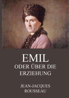 Emil oder über die Erziehung - Rousseau, Jean-Jacques