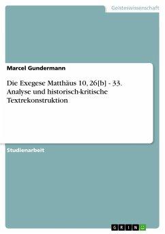 Die Exegese Matthäus 10, 26[b] - 33. Analyse und historisch-kritische Textrekonstruktion
