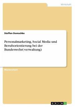 9783668311862 - Domschke, Steffen: Personalmarketing, Social Media und Berufsorientierung bei der Bundeswehr(-verwaltung) - Buch