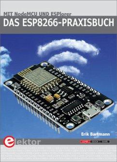 Das ESP8266-Praxisbuch - Bartmann, Erik