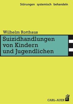 Suizidhandlungen von Kindern und Jugendlichen - Rotthaus, Wilhelm