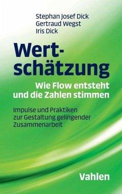 Wertschätzung - Wie Flow entsteht und die Zahlen stimmen - Dick, Stephan Josef;Wegst, Gertraud;Dick, Iris