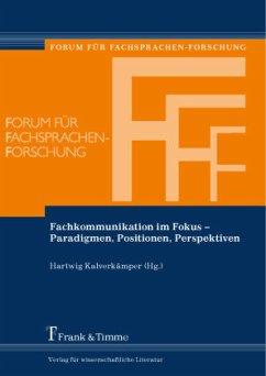 Fachkommunikation im Fokus - Paradigmen, Positionen, Perspektiven