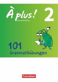 À plus! - Nouvelle édition Band 2 - Zu allen Ausgaben - 101 Grammatikübungen