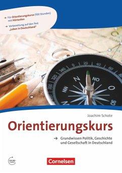 Orientierungskurs - Ausgabe 2017 A2/B1 - Grundwissen Politik, Geschichte und Gesellschaft in Deutschland - Schote, Joachim