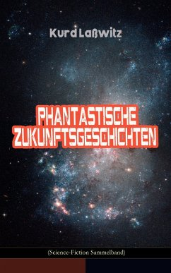 Phantastische Zukunftsgeschichten (Science-Fiction Sammelband) (eBook, ePUB) - Laßwitz, Kurd