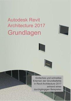 Autodesk Revit Architecture 2017 Grundlagen - Hiermer, Markus