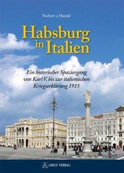 Habsburg in Italien - Handel, Norbert v.