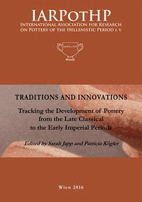 Traditions and Innovations. Tracking the Development of Pottery from the late Classical to the Early Imperial Periods