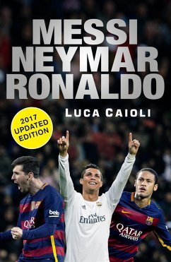 Messi, Neymar, Ronaldo - 2017 Updated Edition (eBook, ePUB) - Caioli, Luca
