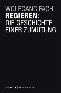 Regieren: Die Geschichte einer Zumutung (eBook, PDF) - Fach, Wolfgang