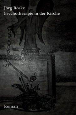 Psychotherapie in der Kirche - Röske, Jörg
