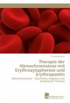 Therapie der Hämochromatose mit Erythrozytapherese und Erythropoetin - Brückl, Dorothea