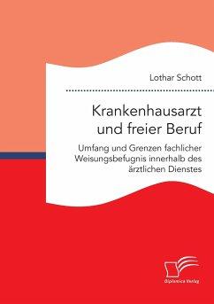 Krankenhausarzt und freier Beruf - Schott, Lothar