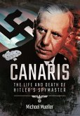 Canaris: The Life and Death of Hitler's Spymaster