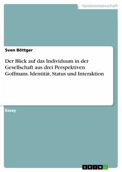 Der Blick auf das Individuum in der Gesellschaft aus drei Perspektiven Goffmans. Identität, Status und Interaktion (eBook, PDF)