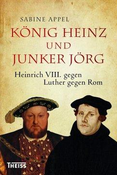 König Heinz und Junker Jörg (eBook, ePUB) - Appel, Sabine