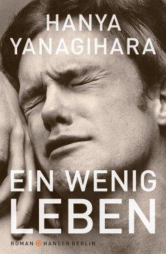 Ein wenig Leben (eBook, ePUB) - Yanagihara, Hanya