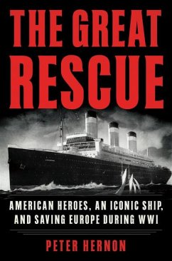 The Great Rescue: American Heroes, an Iconic Ship, and the Race to Save Europe in Wwi - Hernon, Peter