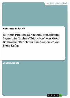 """Rotperts Paradox. Darstellung von Affe und Mensch in """"Brehms Thierleben"""" von Alfred Brehm und """"Bericht für eine Akademie"""" von Franz Kafka (eBook, PDF)"""