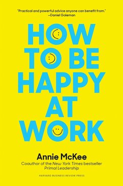 How to Be Happy at Work: The Power of Purpose, Hope, and Friendship - McKee, Annie