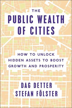 The Public Wealth of Cities: How to Unlock Hidden Assets to Boost Growth and Prosperity - Detter, Dag; Foelster, Stefan
