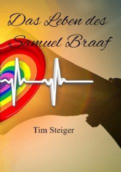 Das Leben des Samuel Braaf - Steiger, Tim