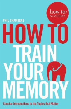 How To Train Your Memory - Chambers, Phil