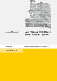 Das Thema der Sklaverei in den Werken Ciceros (eBook, PDF) - Blänsdorf, Jürgen