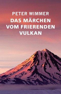Das Märchen vom frierenden Vulkan (eBook, ePUB) - Wimmer, Peter