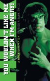 You Wouldn't Like Me When I'm Angry: A Hulk Companion (Hardback)