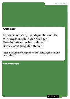 9783668312715 - Baer, Anna: Kennzeichen der Jugendsprache und ihr Wirkungsbereich in der heutigen Gesellschaft unter besonderer Berücksichtigung der Medien - Buch