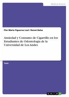 9783668314788 - Figueroa Leal, Flor Maria; Balza, Reneé: Ansiedad y Consumo de Cigarrillo en los Estudiantes de Odontología de la Universidad de Los Andes - Buch