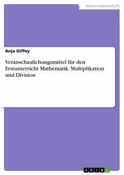 9783668311442 - Giffey, Anja: Veranschaulichungsmittel für den Erstunterricht Mathematik. Multiplikation und Division - Buch
