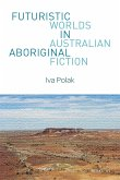 Futuristic Worlds in Australian Aboriginal Fiction