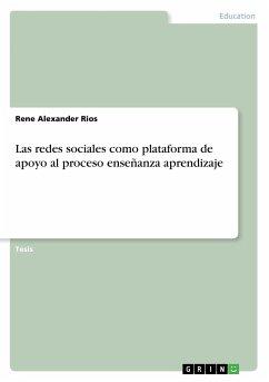 Las redes sociales como plataforma de apoyo al proceso enseñanza aprendizaje - Rios, Rene Alexander